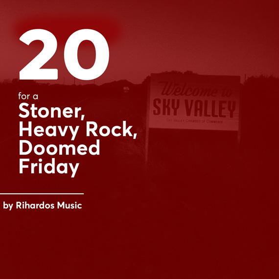 20 for a Stoner, Heavy Rock, Doomed Friday